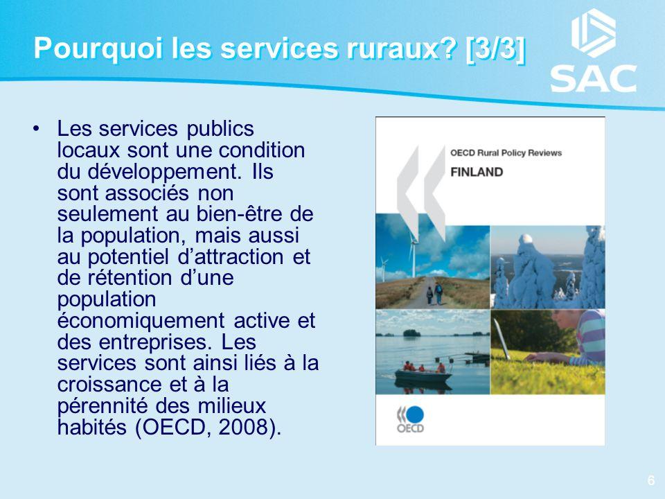 6 Pourquoi les services ruraux? [3/3] Les services publics locaux sont une condition du développement. Ils sont associés non seulement au bien-être de