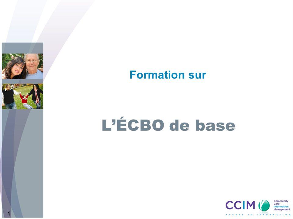 222 Objectifs À la fin de ce cours de formation sur lÉCBO, les participants seront capables : De distinguer les différents types dÉCBO et de comprendre quel type leur prestataire de services de santé (PSS) utilisera; De remplir avec exactitude les principales composantes de lÉCBO; Dexpliquer limportance de terminer ce cours de base et les avantages à en retirer.