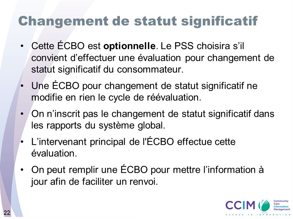 22 Changement de statut significatif Cette ÉCBO est optionnelle. Le PSS choisira sil convient deffectuer une évaluation pour changement de statut sign