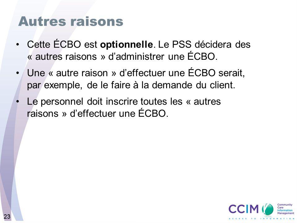 23 Autres raisons Cette ÉCBO est optionnelle. Le PSS décidera des « autres raisons » dadministrer une ÉCBO. Une « autre raison » deffectuer une ÉCBO s