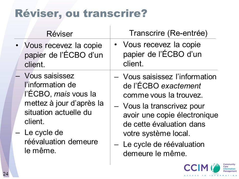 24 Réviser, ou transcrire? Réviser Vous recevez la copie papier de lÉCBO dun client. –Vous saisissez linformation de lÉCBO, mais vous la mettez à jour