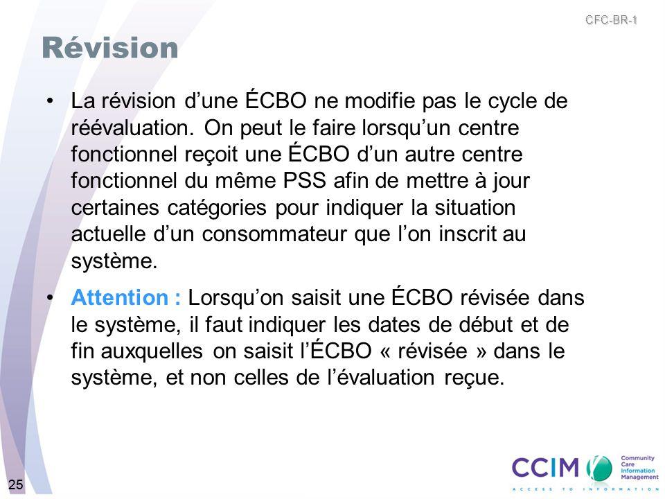 25 Révision La révision dune ÉCBO ne modifie pas le cycle de réévaluation. On peut le faire lorsquun centre fonctionnel reçoit une ÉCBO dun autre cent