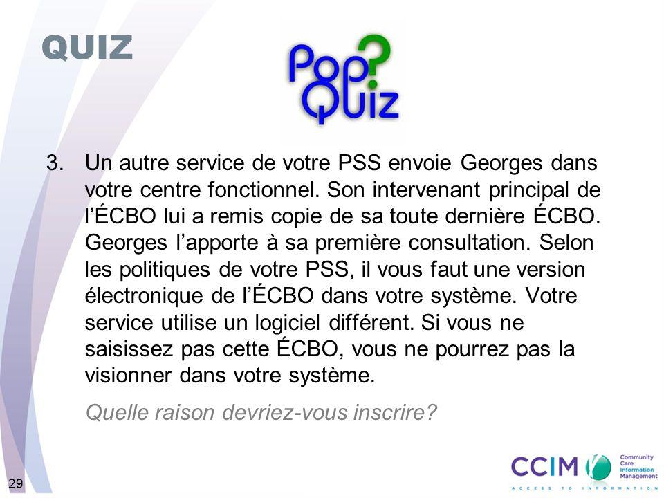 29 QUIZ 3.Un autre service de votre PSS envoie Georges dans votre centre fonctionnel. Son intervenant principal de lÉCBO lui a remis copie de sa toute