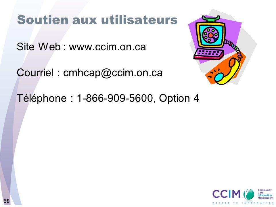 58 Soutien aux utilisateurs Site Web : www.ccim.on.ca Courriel : cmhcap@ccim.on.ca Téléphone : 1-866-909-5600, Option 4 58