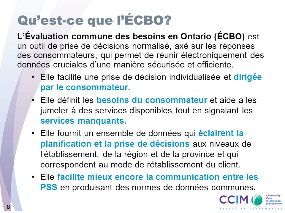 88 Quest-ce que lÉCBO? LÉvaluation commune des besoins en Ontario (ÉCBO) est un outil de prise de décisions normalisé, axé sur les réponses des consom