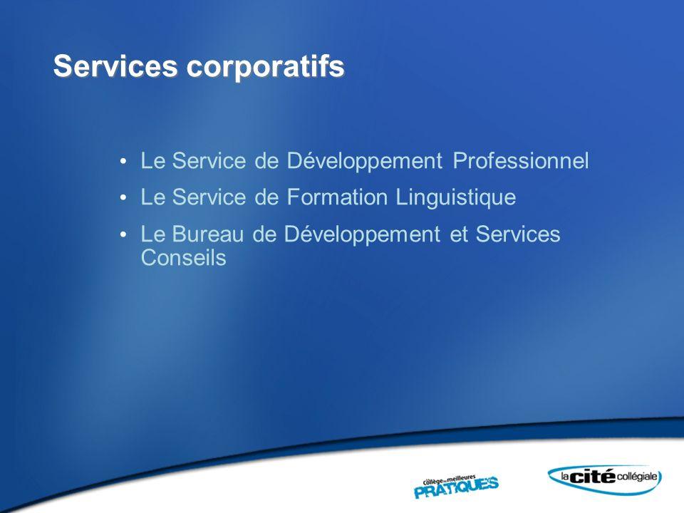 Services corporatifs Le Service de Développement Professionnel Le Service de Formation Linguistique Le Bureau de Développement et Services Conseils