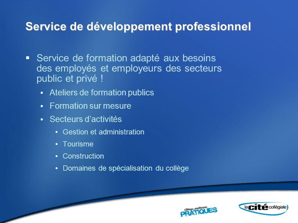 Service de développement professionnel Service de formation adapté aux besoins des employés et employeurs des secteurs public et privé .