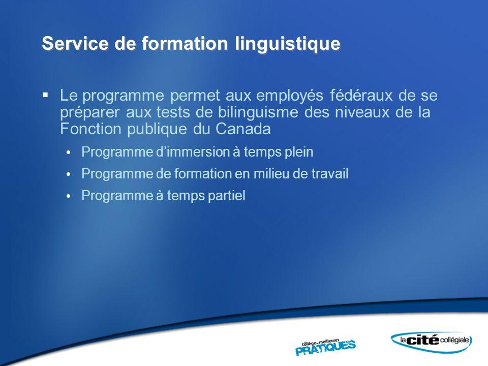 Service de formation linguistique Le programme permet aux employés fédéraux de se préparer aux tests de bilinguisme des niveaux de la Fonction publique du Canada Programme dimmersion à temps plein Programme de formation en milieu de travail Programme à temps partiel