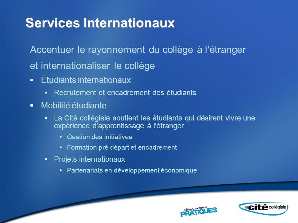Services Internationaux Accentuer le rayonnement du collège à létranger et internationaliser le collège Étudiants internationaux Recrutement et encadr