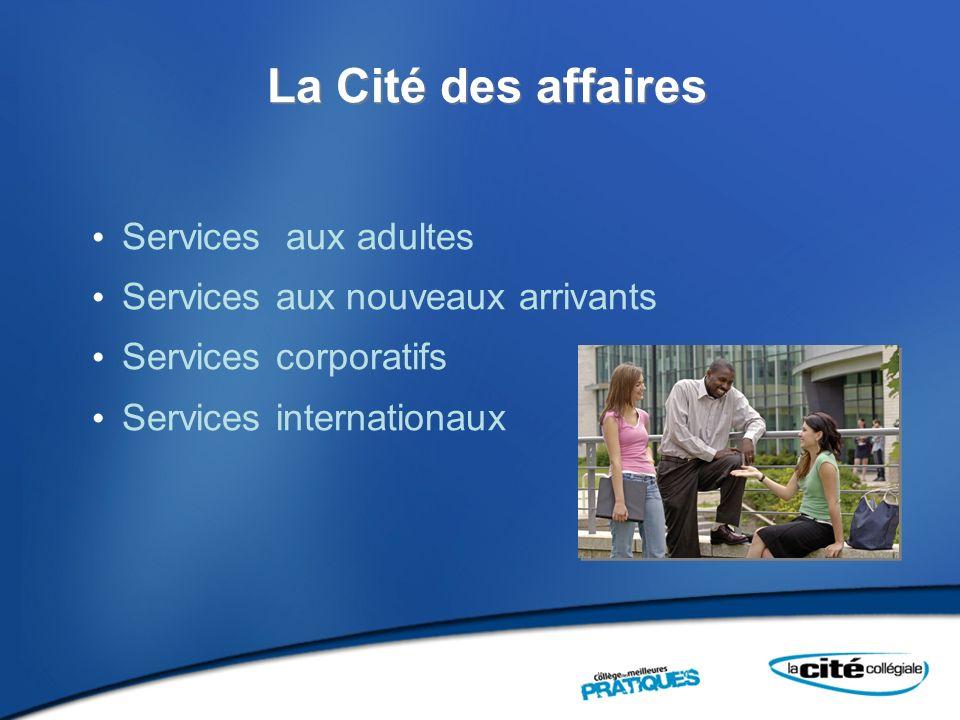 La Cité des affaires Services aux adultes Services aux nouveaux arrivants Services corporatifs Services internationaux