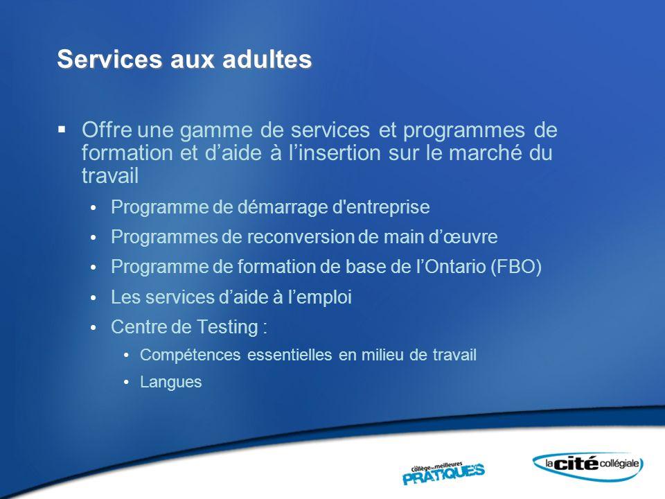 Services aux adultes Offre une gamme de services et programmes de formation et daide à linsertion sur le marché du travail Programme de démarrage d'en