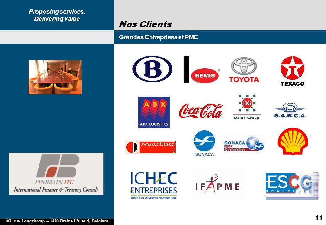 Proposing services, Delivering value 102, rue Longchamp – 1420 Braine-lAlleud, Belgium 11 Nos Clients Grandes Entreprises et PME 2005 2002