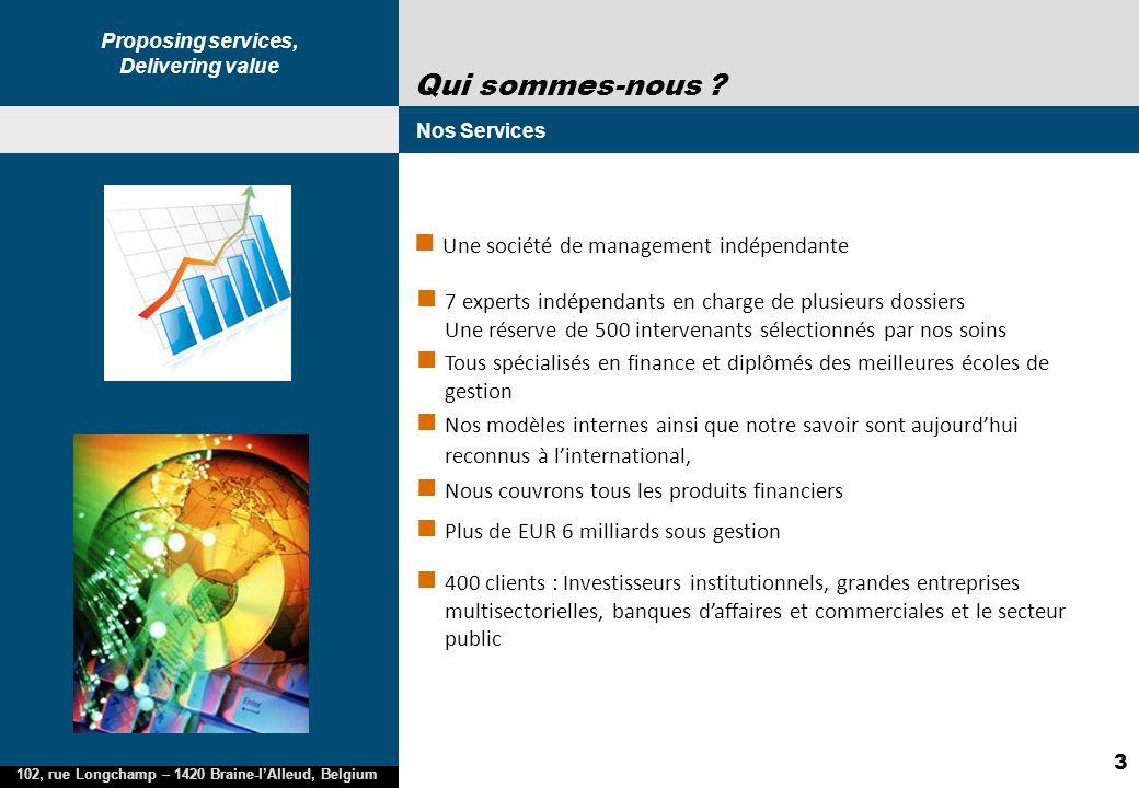 Proposing services, Delivering value 102, rue Longchamp – 1420 Braine-lAlleud, Belgium 3 Une société de management indépendante Qui sommes-nous .