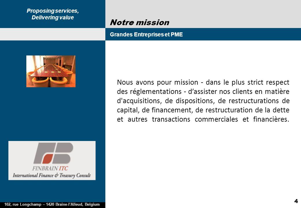 Proposing services, Delivering value 102, rue Longchamp – 1420 Braine-lAlleud, Belgium 4 Notre mission Grandes Entreprises et PME 2005 2002 Nous avons