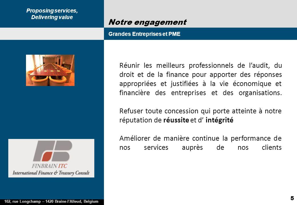 Proposing services, Delivering value 102, rue Longchamp – 1420 Braine-lAlleud, Belgium 5 Notre engagement Grandes Entreprises et PME 2005 2002 Réunir