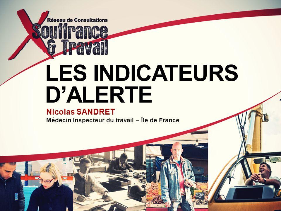 LES INDICATEURS DALERTE Nicolas SANDRET Médecin Inspecteur du travail – Île de France