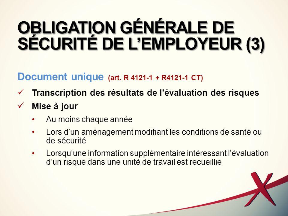 OBLIGATION GÉNÉRALE DE SÉCURITÉ DE LEMPLOYEUR (3) Document unique (art. R 4121-1 + R4121-1 CT) Transcription des résultats de lévaluation des risques