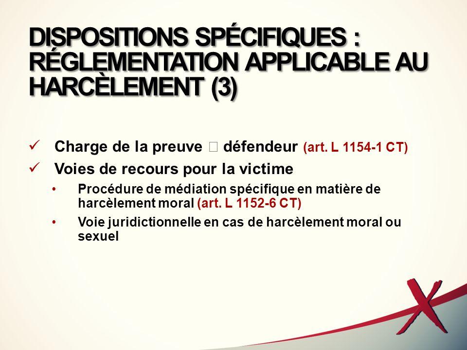 DISPOSITIONS SPÉCIFIQUES : RÉGLEMENTATION APPLICABLE AU HARCÈLEMENT (3) Charge de la preuve défendeur (art. L 1154-1 CT) Voies de recours pour la vict