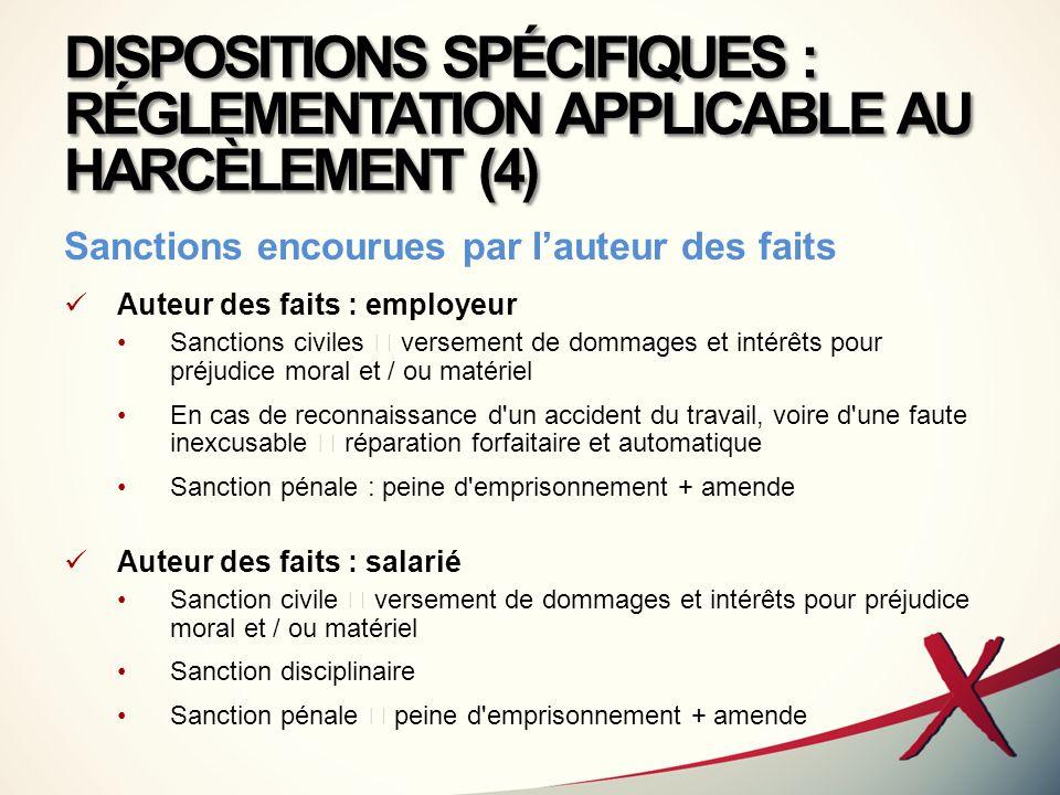 DISPOSITIONS SPÉCIFIQUES : RÉGLEMENTATION APPLICABLE AU HARCÈLEMENT (4) Sanctions encourues par lauteur des faits Auteur des faits : employeur Sanctio