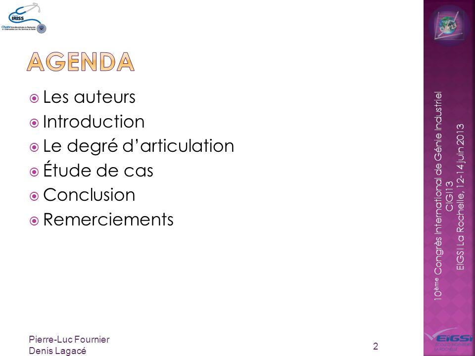 10 ème Congrès International de Génie Industriel CIGI13 EIGSI La Rochelle, 12-14 juin 2013 Les auteurs Introduction Le degré darticulation Étude de cas Conclusion Remerciements 2 Pierre-Luc Fournier Denis Lagacé