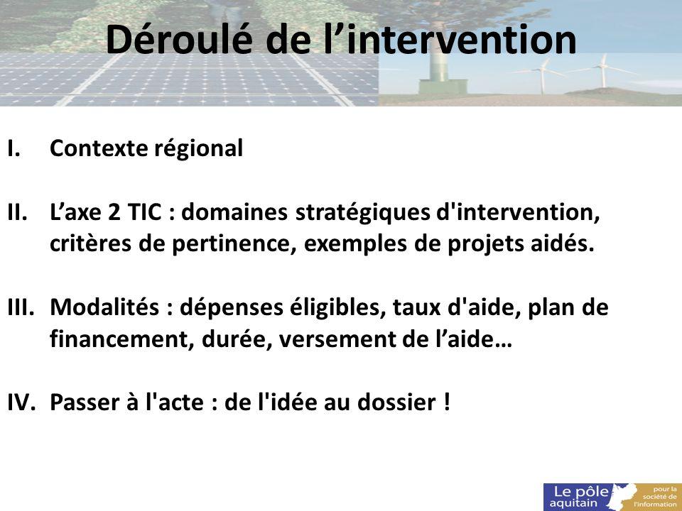 Déroulé de lintervention I.Contexte régional II.Laxe 2 TIC : domaines stratégiques d'intervention, critères de pertinence, exemples de projets aidés.