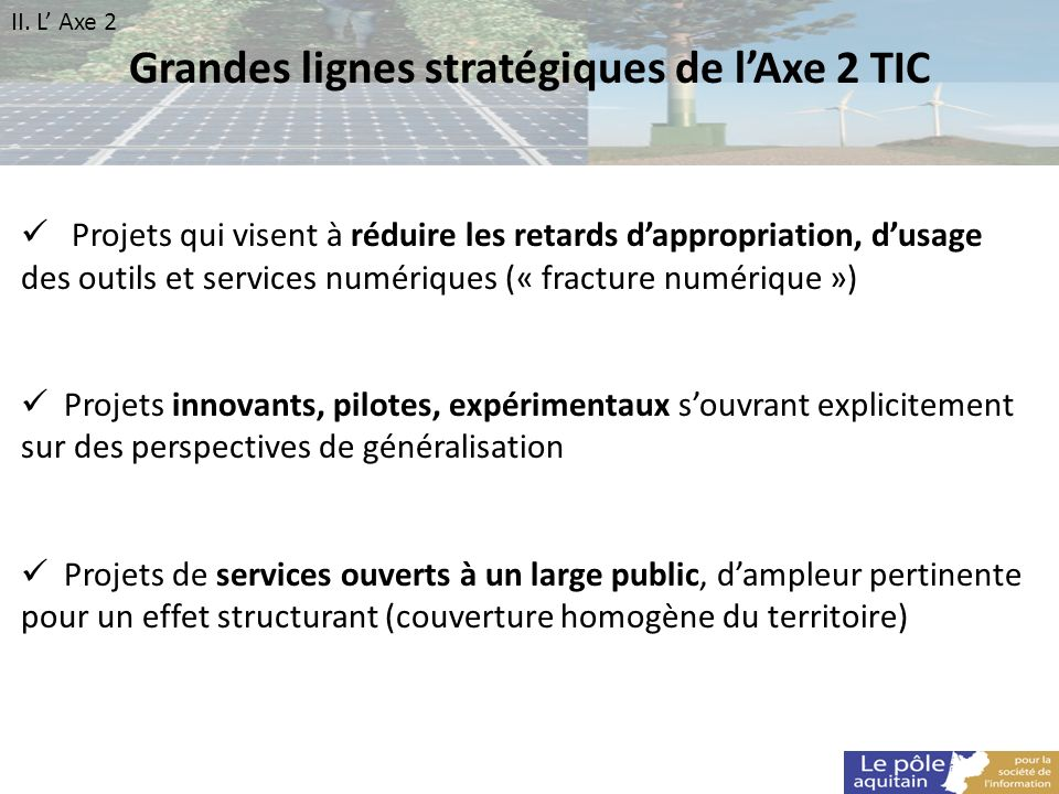 Grandes lignes stratégiques de lAxe 2 TIC Projets qui visent à réduire les retards dappropriation, dusage des outils et services numériques (« fractur