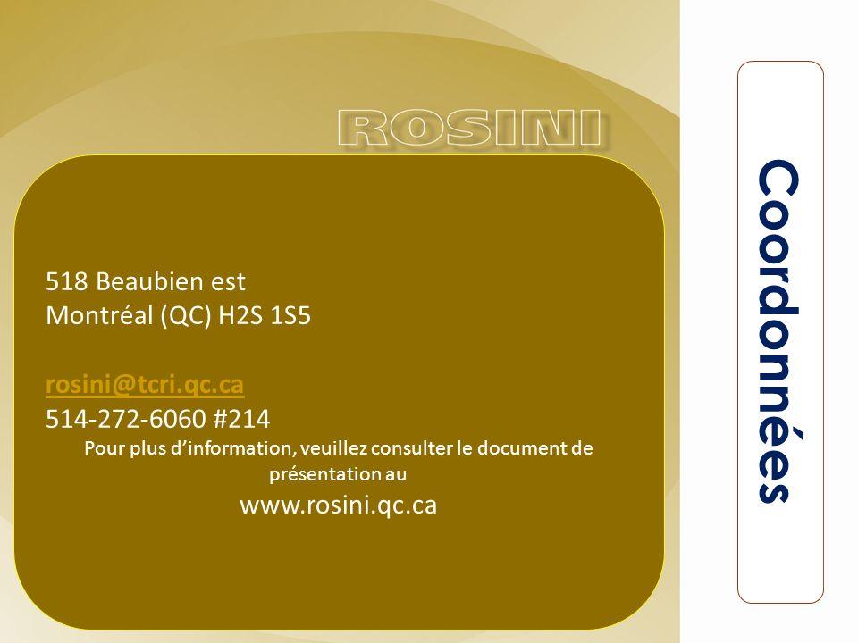 518 Beaubien est Montréal (QC) H2S 1S5 rosini@tcri.qc.ca 514-272-6060 #214 Pour plus dinformation, veuillez consulter le document de présentation au www.rosini.qc.ca Coordonnées