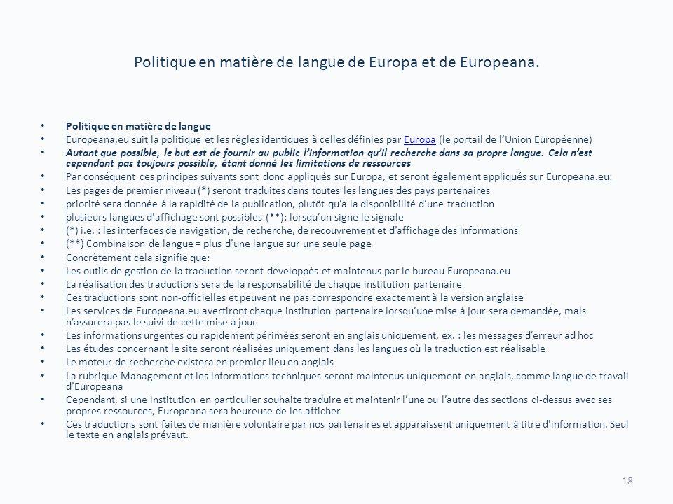 Politique en matière de langue de Europa et de Europeana. Politique en matière de langue Europeana.eu suit la politique et les règles identiques à cel