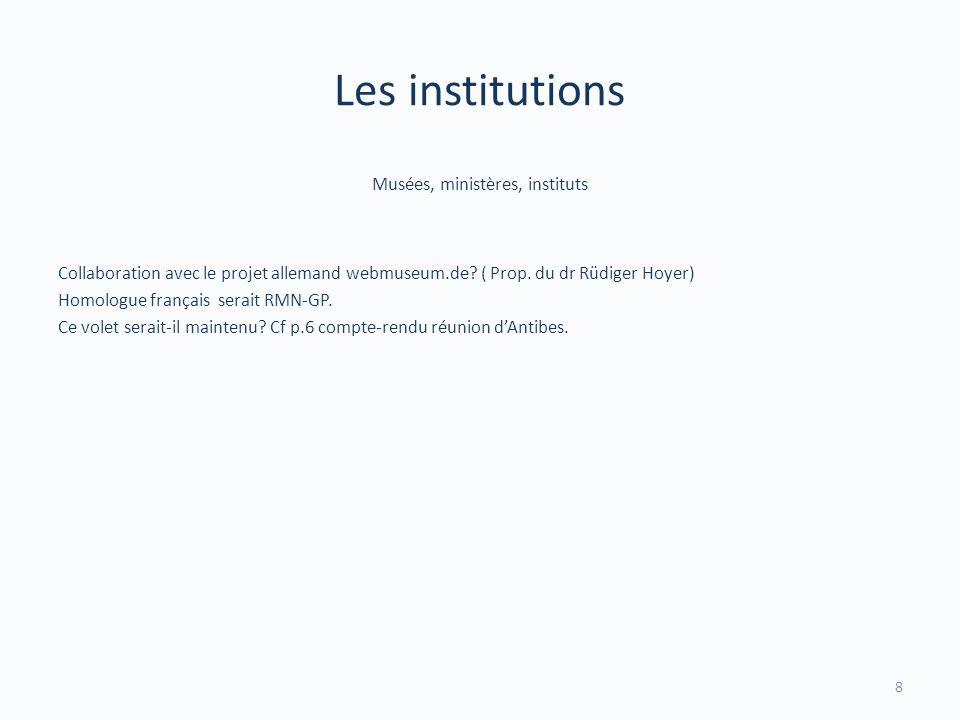 Les institutions Musées, ministères, instituts Collaboration avec le projet allemand webmuseum.de? ( Prop. du dr Rüdiger Hoyer) Homologue français ser