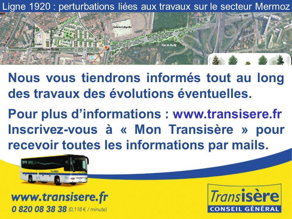 Nous vous tiendrons informés tout au long des travaux des évolutions éventuelles. Pour plus dinformations : www.transisere.fr Inscrivez-vous à « Mon T