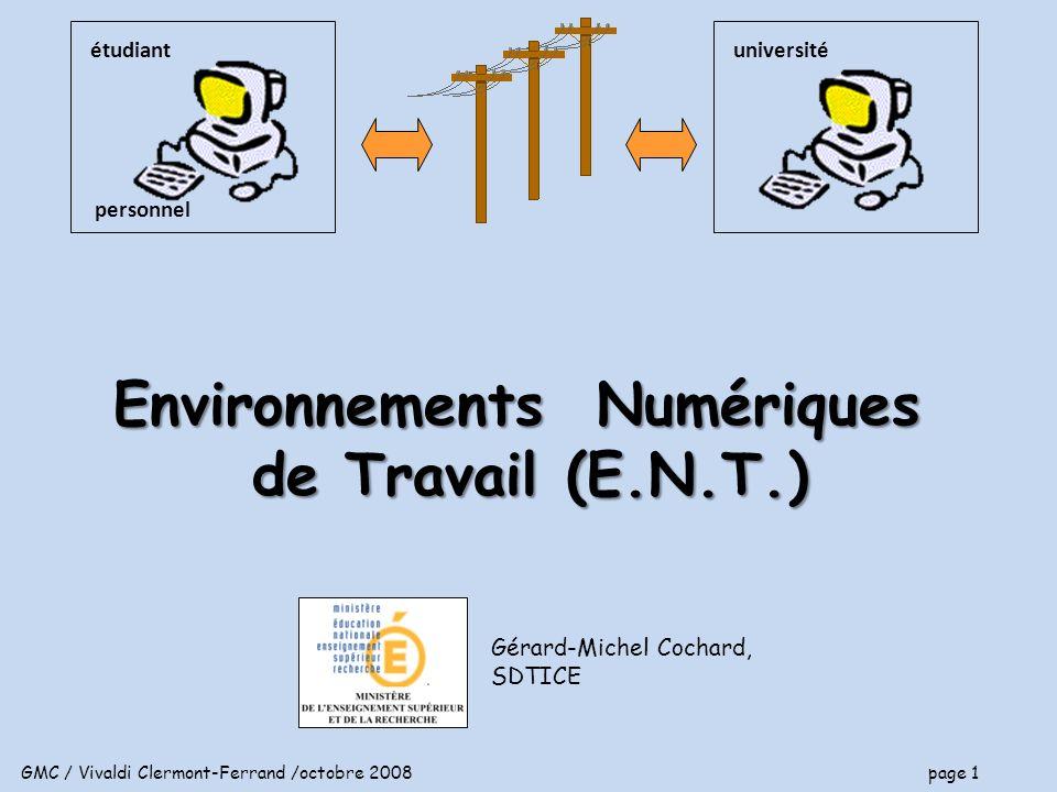GMC / Vivaldi Clermont-Ferrand /octobre 2008 page 1 Gérard-Michel Cochard, SDTICE universitéétudiant personnel Environnements Numériques de Travail (E.N.T.)