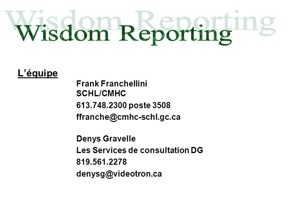 Léquipe Frank Franchellini SCHL/CMHC 613.748.2300 poste 3508 ffranche@cmhc-schl.gc.ca Denys Gravelle Les Services de consultation DG 819.561.2278 deny