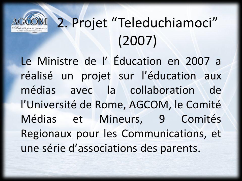 2. Projet Teleduchiamoci (2007) Le Ministre de l Éducation en 2007 a réalisé un projet sur léducation aux médias avec la collaboration de lUniversité
