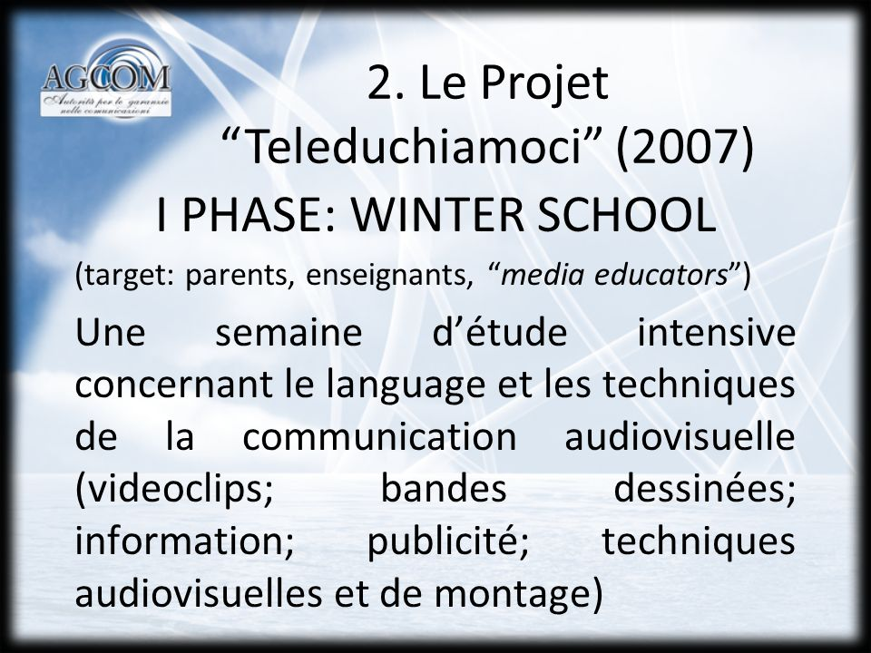 2. Le Projet Teleduchiamoci (2007) I PHASE: WINTER SCHOOL (target: parents, enseignants, media educators) Une semaine détude intensive concernant le l