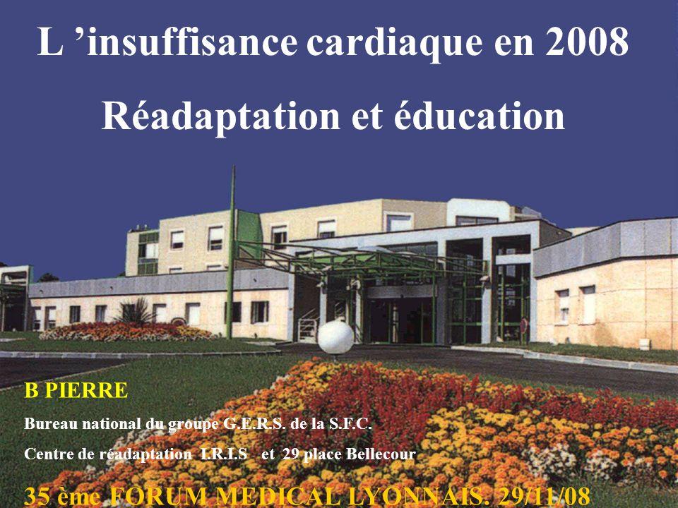 L insuffisance cardiaque en 2008 Réadaptation et éducation B PIERRE Bureau national du groupe G.E.R.S.