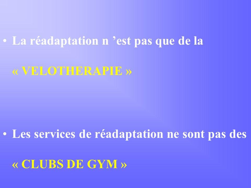 La réadaptation n est pas que de la « VELOTHERAPIE » Les services de réadaptation ne sont pas des « CLUBS DE GYM »