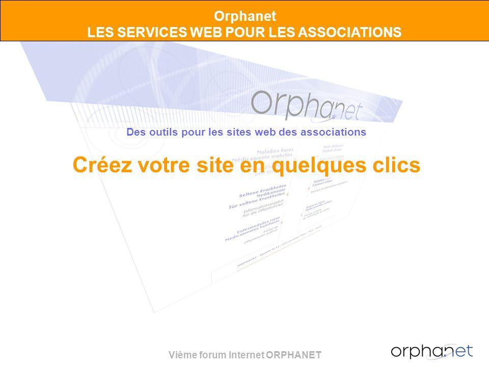 Vième forum Internet ORPHANET Orphanet LES SERVICES WEB POUR LES ASSOCIATIONS Des outils pour les sites web des associations Créez votre site en quelq