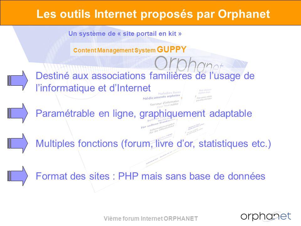 Vième forum Internet ORPHANET Les outils Internet proposés par Orphanet Un système de « site portail en kit » Content Management System GUPPY Destiné