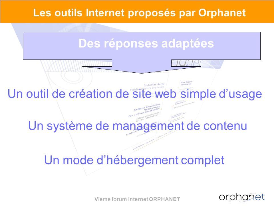 Vième forum Internet ORPHANET Les outils Internet proposés par Orphanet Un outil de création de site web simple dusage Un système de management de contenu Un mode dhébergement complet Des réponses adaptées