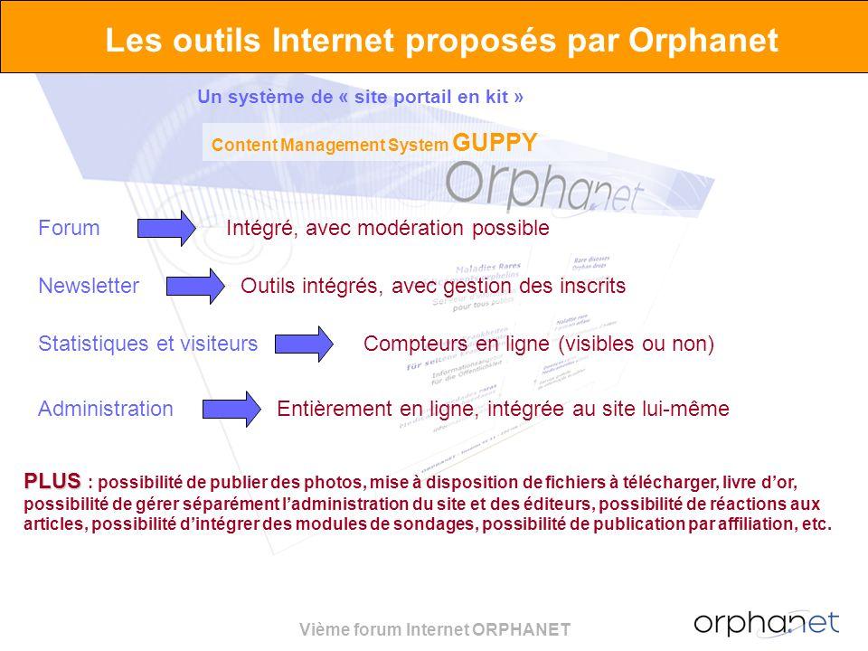 Vième forum Internet ORPHANET Les outils Internet proposés par Orphanet ForumIntégré, avec modération possible NewsletterOutils intégrés, avec gestion
