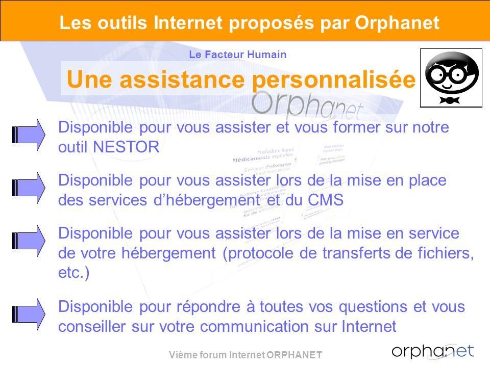 Vième forum Internet ORPHANET Les outils Internet proposés par Orphanet Le Facteur Humain Une assistance personnalisée Disponible pour vous assister e