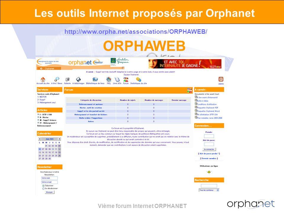 Vième forum Internet ORPHANET Les outils Internet proposés par Orphanet http://www.orpha.net/associations/ORPHAWEB/ ORPHAWEB