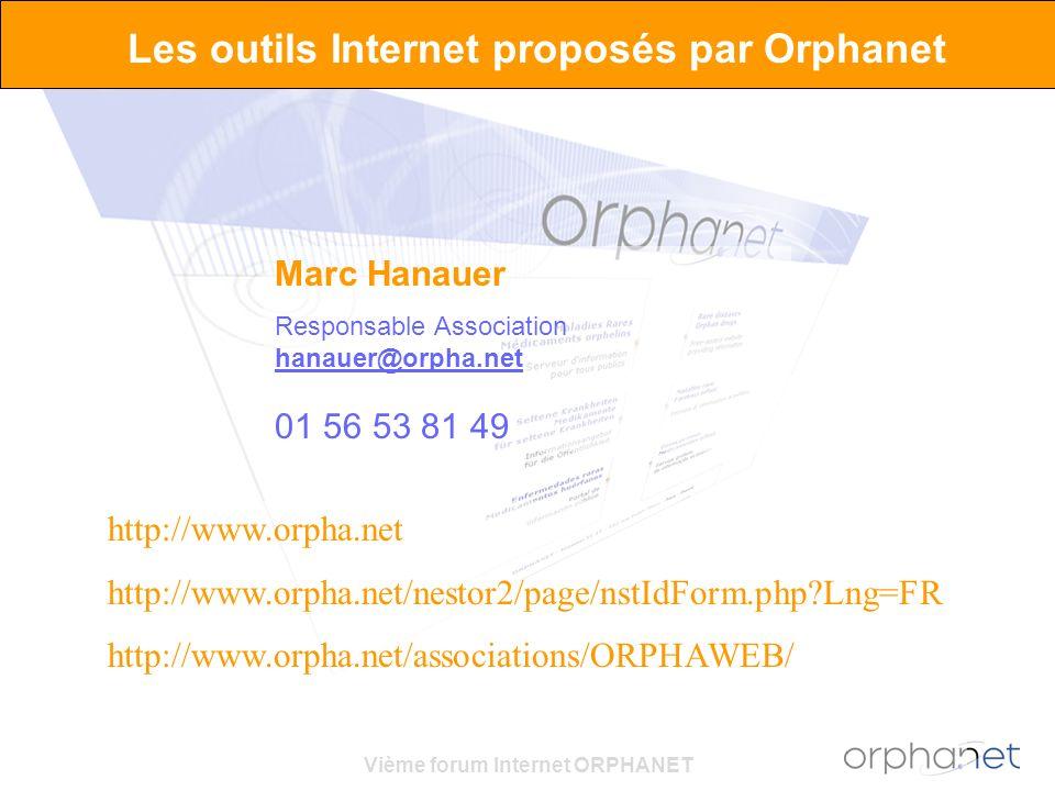 Vième forum Internet ORPHANET Les outils Internet proposés par Orphanet Marc Hanauer Responsable Association hanauer@orpha.net 01 56 53 81 49 http://www.orpha.net http://www.orpha.net/nestor2/page/nstIdForm.php Lng=FR http://www.orpha.net/associations/ORPHAWEB/