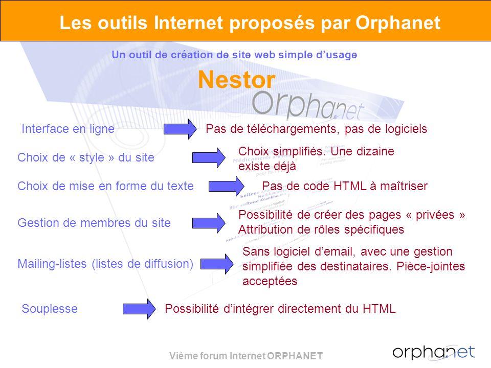 Vième forum Internet ORPHANET Les outils Internet proposés par Orphanet Un outil de création de site web simple dusage Nestor Interface en lignePas de téléchargements, pas de logiciels Choix de « style » du site Choix simplifiés.