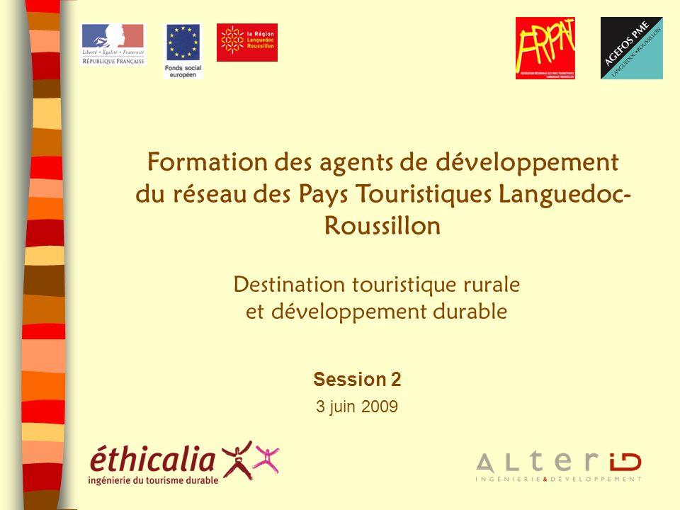 Session 2 3 juin 2009 Formation des agents de développement du réseau des Pays Touristiques Languedoc- Roussillon Destination touristique rurale et dé