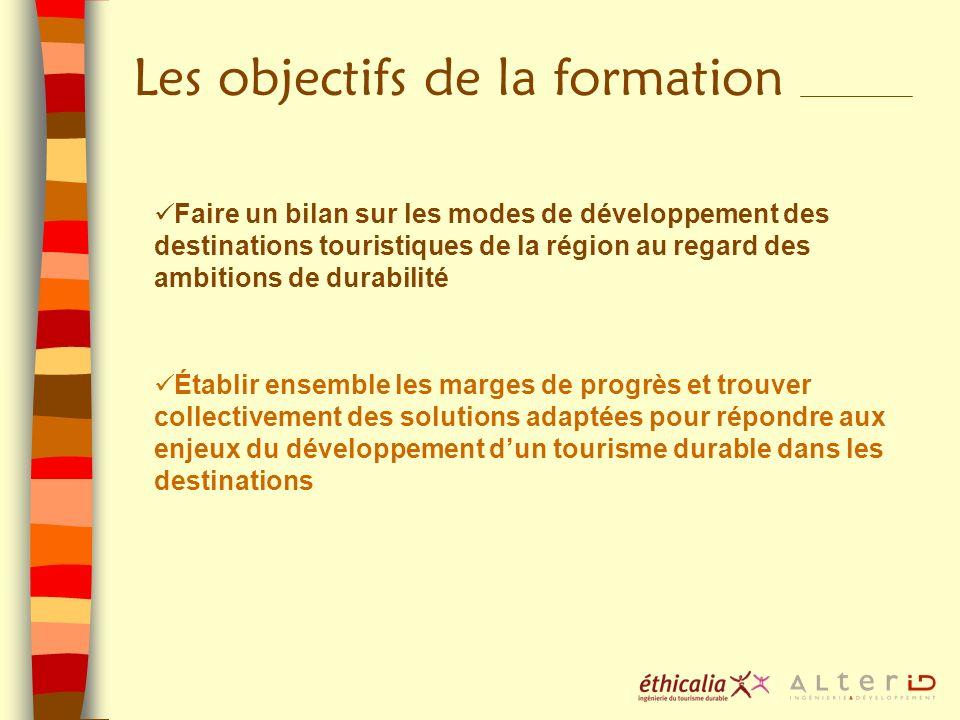 Les objectifs de la formation Faire un bilan sur les modes de développement des destinations touristiques de la région au regard des ambitions de dura