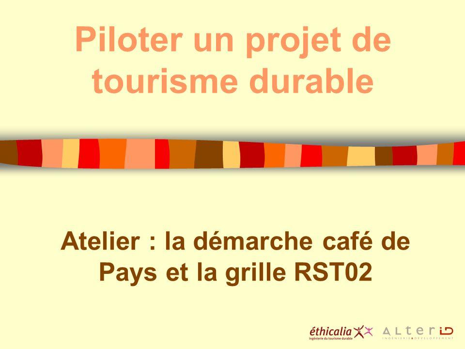Piloter un projet de tourisme durable Atelier : la démarche café de Pays et la grille RST02