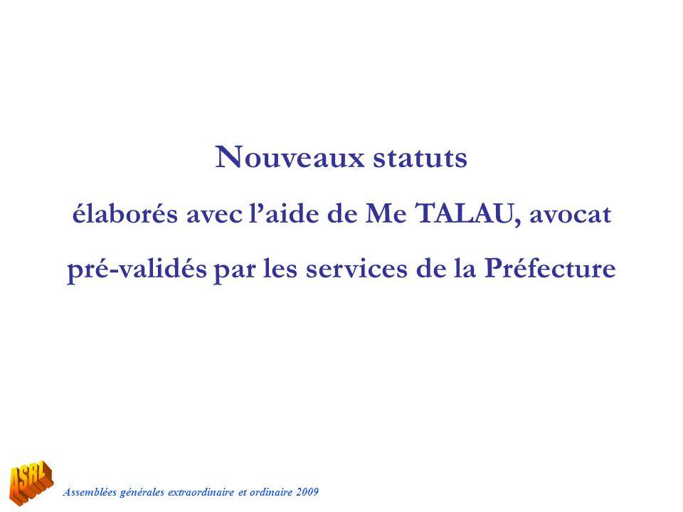 Assemblées générales extraordinaire et ordinaire 2009 Nouveaux statuts élaborés avec laide de Me TALAU, avocat pré-validés par les services de la Préf