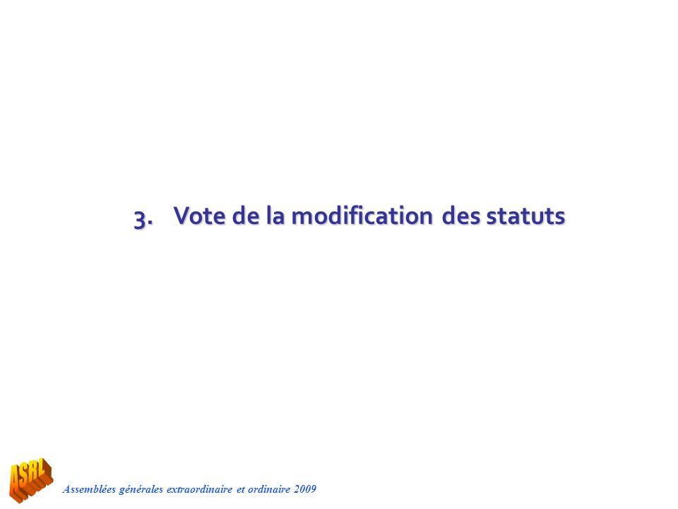 Assemblées générales extraordinaire et ordinaire 2009 3.Vote de la modification des statuts