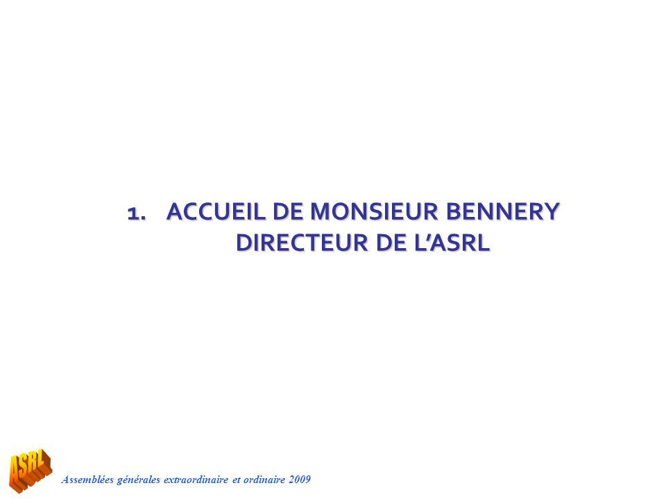 Assemblées générales extraordinaire et ordinaire 2009 1.ACCUEIL DE MONSIEUR BENNERY DIRECTEUR DE LASRL